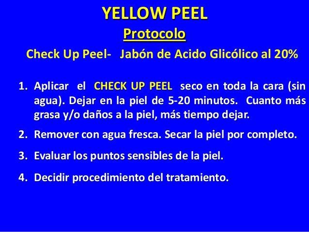 YELLOW PEEL Protocolo Alpha Beta Complex Gel (ABC) o Gel de Acido Glicólico al 30% 2. Dejar en la piel de acuerdo con las ...