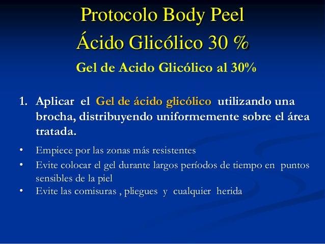 Protocolo Body Peel Ácido Glicólico 30 % Gel de Acido Glicólico al 30% 1. Aplicar el Gel de ácido glicólico utilizando una...