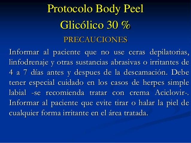 Protocolo Body Peel Glicólico 30 % PRECAUCIONES Informar al paciente que no use ceras depilatorias, linfodrenaje y otras s...