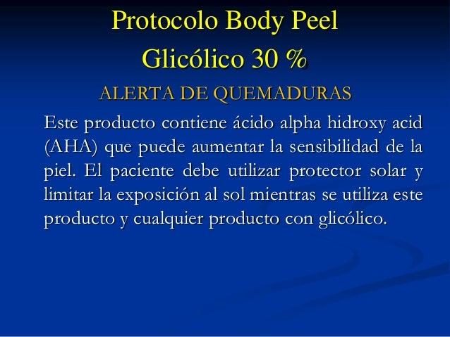 Protocolo Body Peel Glicólico 30 % ALERTA DE QUEMADURAS Este producto contiene ácido alpha hidroxy acid (AHA) que puede au...