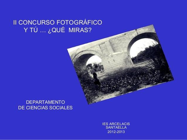 II CONCURSO FOTOGRÁFICO    Y TÚ … ¿QUÉ MIRAS?    DEPARTAMENTO DE CIENCIAS SOCIALES                          IES ARCELACIS ...