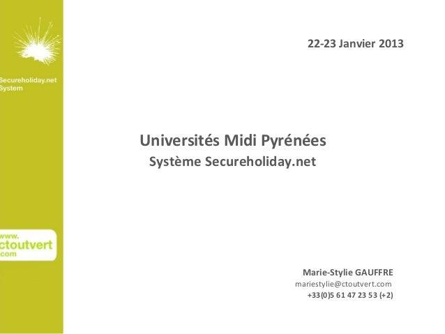 22-23 Janvier 2013Universités Midi Pyrénées Système Secureholiday.net                        Marie-Stylie GAUFFRE         ...
