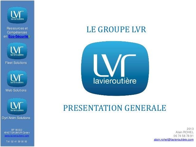 Ressources et Compétences en Eco-Sécurité®  LE GROUPE LVR  Fleet Solutions  Web Solutions  PRESENTATION GENERALE Dyn'Anim ...