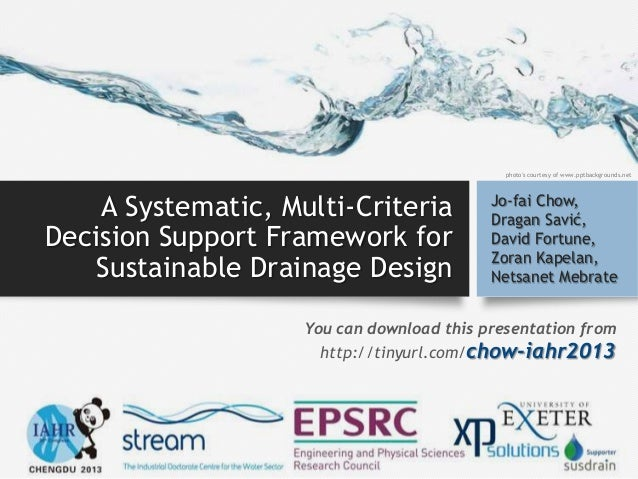 A Systematic, Multi-Criteria Decision Support Framework for Sustainable Drainage Design Jo-fai Chow, Dragan Savić, David F...