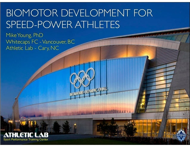 BIOMOTOR DEVELOPMENT FORSPEED-POWER ATHLETESMikeYoung, PhDWhitecaps FC -Vancouver, BCAthletic Lab - Cary, NC