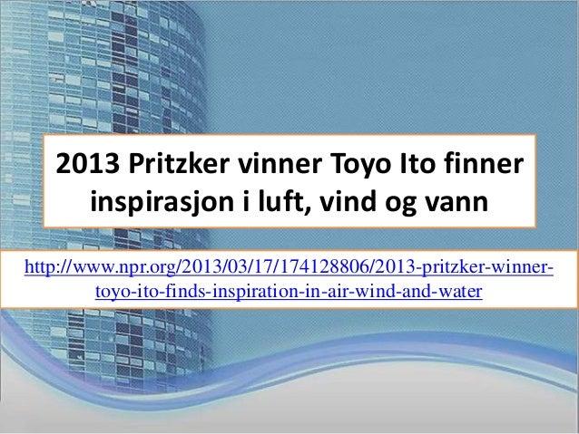 2013 Pritzker vinner Toyo Ito finner     inspirasjon i luft, vind og vannhttp://www.npr.org/2013/03/17/174128806/2013-prit...