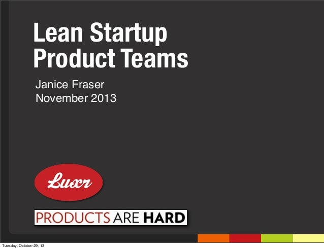 Lean Startup Product Teams Janice Fraser November 2013  Tuesday, October 29, 13
