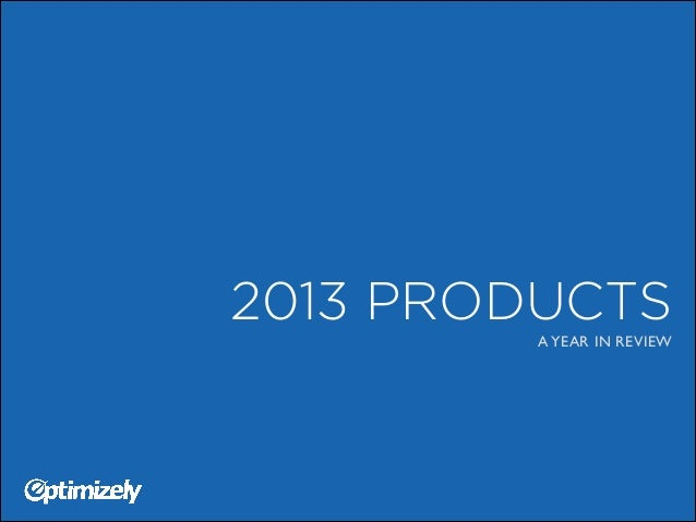 2013 PRODUCTS A YEAR IN REVIEW