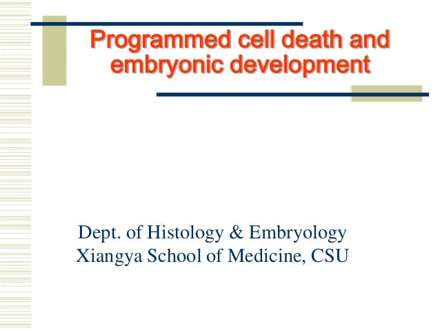 Programmed cell death and embryonic development Dept. of Histology & Embryology Xiangya School of Medicine, CSU