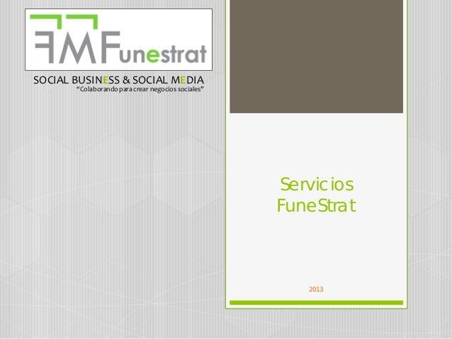 "Servicios FuneStrat 2013 SOCIAL BUSINESS & SOCIAL MEDIA ""Colaborando para crear negocios sociales"""