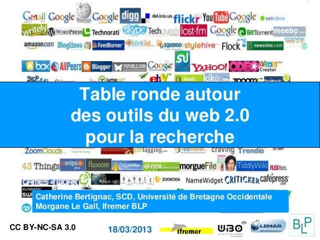 Table ronde autour             des outils du web 2.0               pour la recherche     Catherine Bertignac, SCD, Univers...