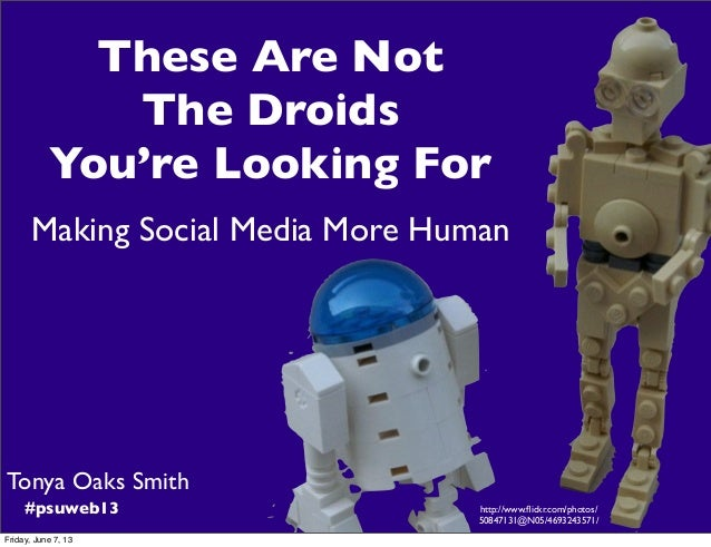Tonya Oaks Smith#psuweb13 http://www.flickr.com/photos/50847131@N05/4693243571/These Are NotThe DroidsYou're Looking ForMak...