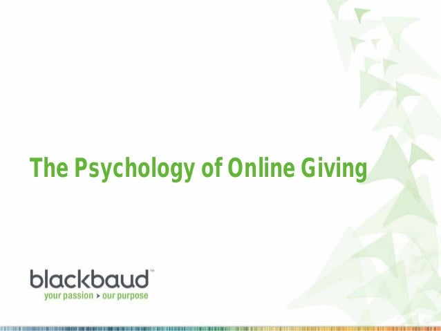 The Psychology of Online Giving  For audio dial: 0808 238 9691 & then 906 706 4452 #