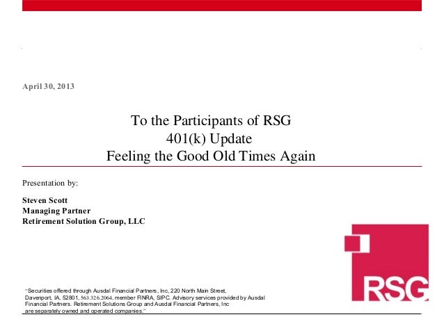 April 30, 2013  To the Participants of RSG 401(k) Update Feeling the Good Old Times Again Presentation by: Steven Scott Ma...