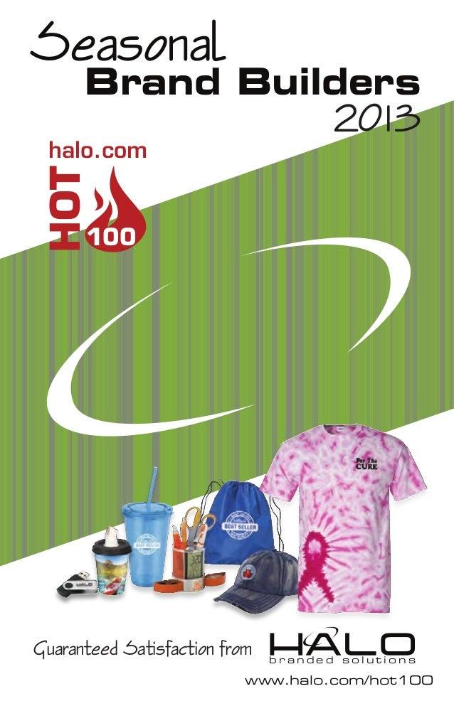 Seasonal Brand Builders b r a n d e d s o l u t i o n s www.halo.com/hot100 2013 100 HOT halo.com Guaranteed Satisfaction ...
