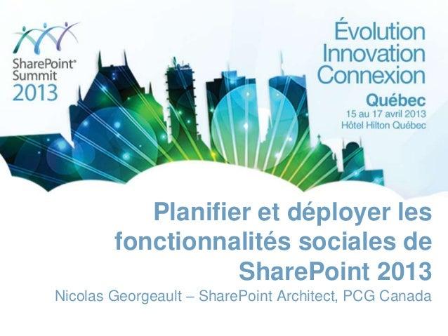 Planifier et déployer lesfonctionnalités sociales deSharePoint 2013Nicolas Georgeault – SharePoint Architect, PCG Canada