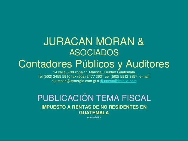 JURACAN MORAN &                     ASOCIADOSContadores Públicos y Auditores             14 calle 8-88 zona 11 Mariscal, C...