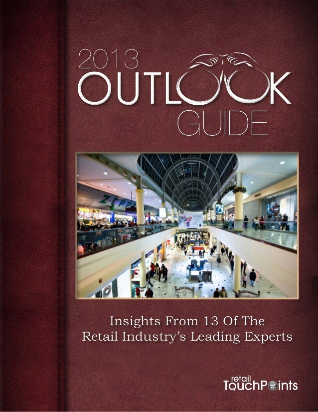2013Outl                        k              Guide    Insights From 13 Of TheRetail Industry's Leading Experts