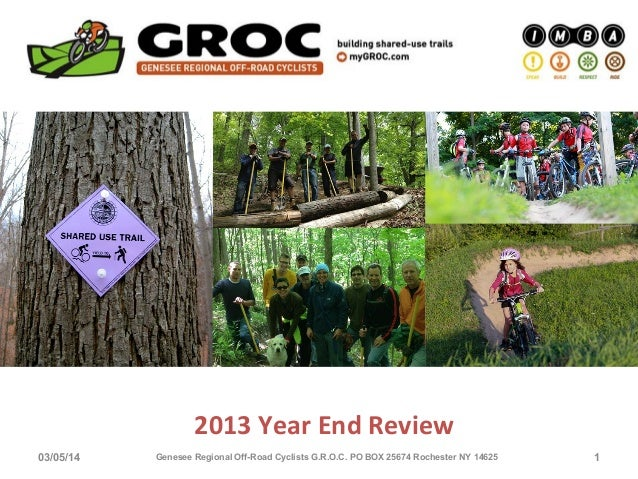 2013 Year End Review 03/05/14  Genesee Regional Off-Road Cyclists G.R.O.C. PO BOX 25674 Rochester NY 14625  1