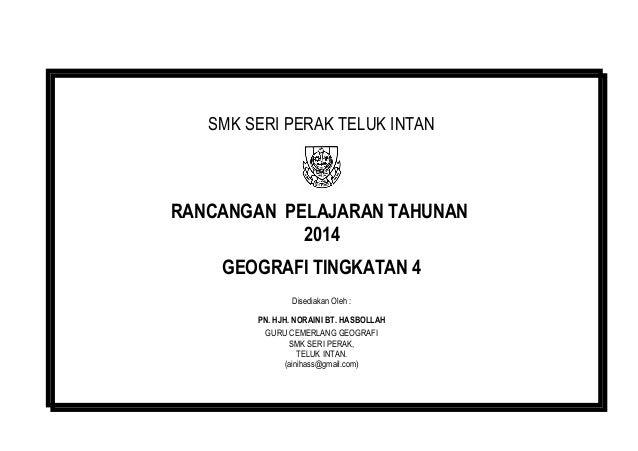 SMK SERI PERAK TELUK INTAN  RANCANGAN PELAJARAN TAHUNAN 2014 GEOGRAFI TINGKATAN 4 Disediakan Oleh : PN. HJH. NORAINI BT. H...