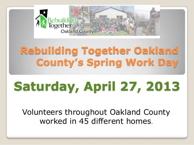 Rebuilding Together OaklandCounty's Spring Work DayVolunteers throughout Oakland Countyworked in 45 different homes.Saturd...
