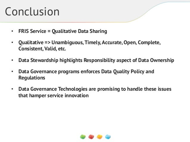 Conclusion • FRIS Service = Qualitative Data Sharing • Qualitative => Unambiguous, Timely, Accurate, Open, Complete, Con...