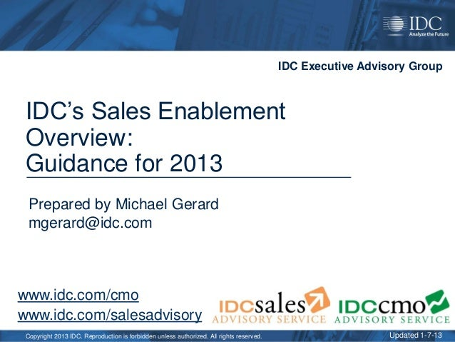 IDC Executive Advisory Group IDC's Sales Enablement Overview: Guidance for 2013 Prepared by Michael Gerard mgerard@idc.com...