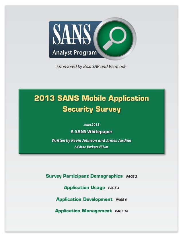 Sponsored by Box, SAP and Veracode  2013 SANS Mobile Application Security Survey June 2013  A SANS Whitepaper Written by K...