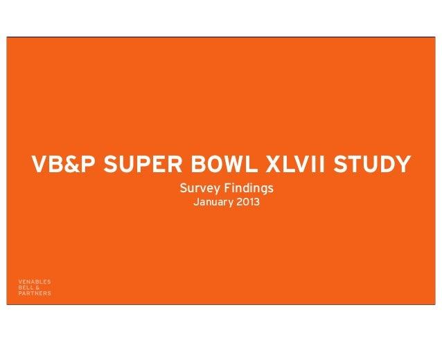 VB&P SUPER BOWL XLVII STUDY          Survey Findings            January 2013
