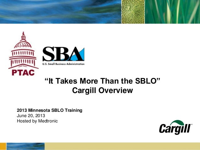 """2013 Minnesota SBLO Training June 20, 2013 Hosted by Medtronic """"It Takes More Than the SBLO"""" Cargill Overview"""