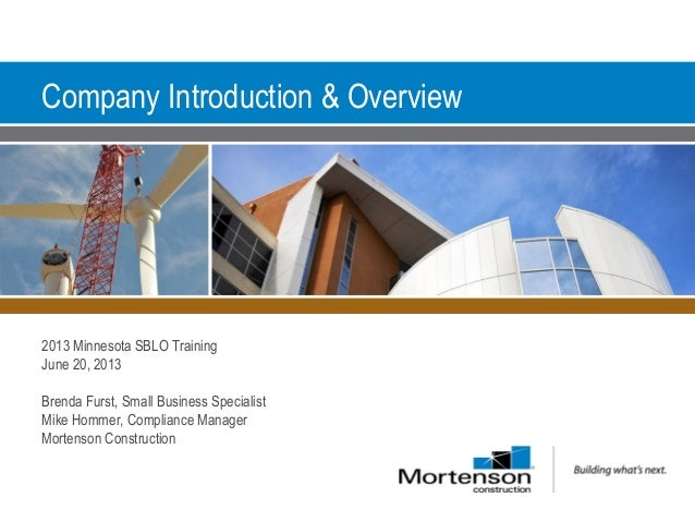 Company Introduction & Overview 2013 Minnesota SBLO Training June 20, 2013 Brenda Furst, Small Business Specialist Mike Ho...