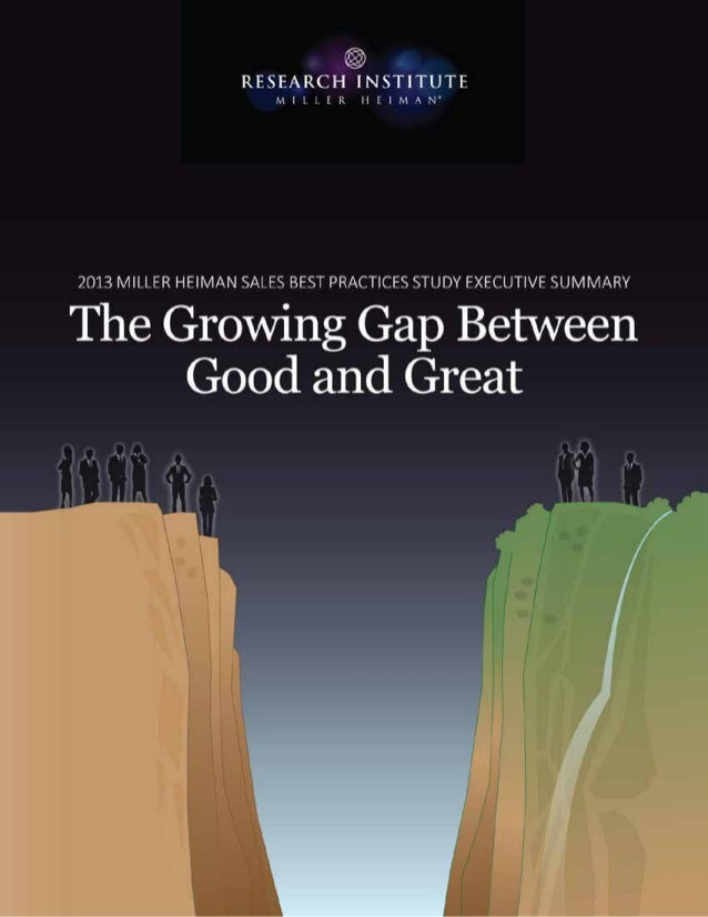2013 Miller Heiman Sales Best Practices Study Executive Summary: The Growing Gap Between Good And Great  World-class sprin...