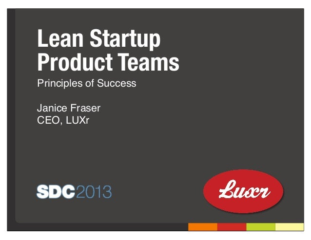 Lean StartupProduct TeamsPrinciples of SuccessJanice FraserCEO, LUXr