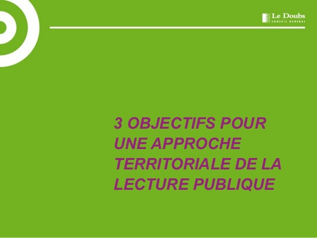 3 OBJECTIFS POUR  UNE APPROCHE  TERRITORIALE DE LA  LECTURE PUBLIQUE