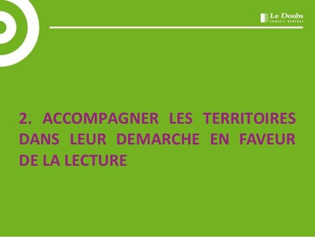 2. ACCOMPAGNER LES TERRITOIRES  DANS LEUR DEMARCHE EN FAVEUR  DE LA LECTURE