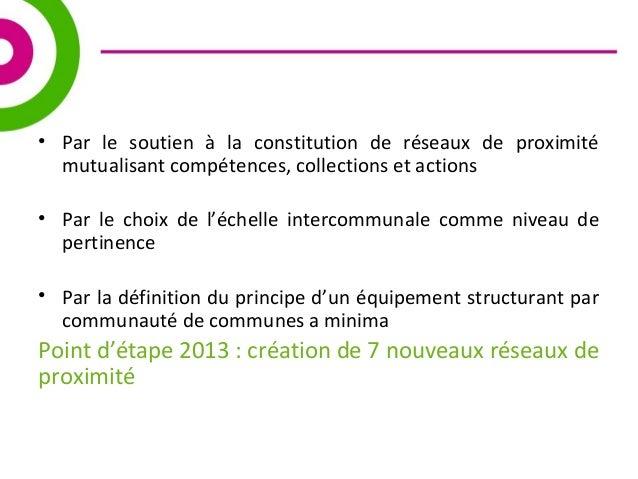 • Par le soutien à la constitution de réseaux de proximité  mutualisant compétences, collections et actions  • Par le choi...