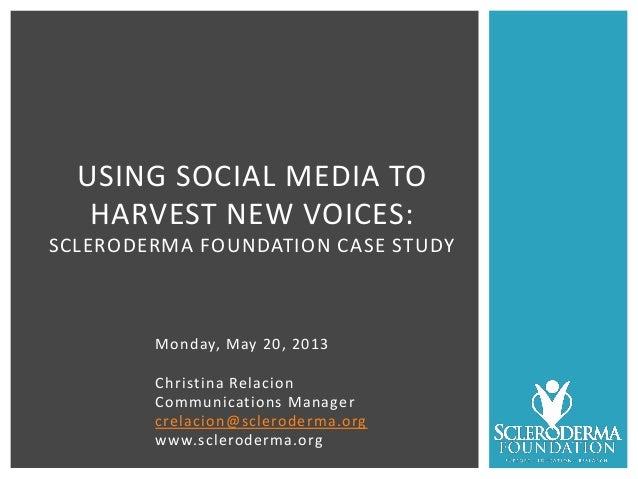 Monday, May 20, 2013Christina RelacionCommunications Managercrelacion@scleroderma.orgwww.scleroderma.orgUSING SOCIAL MEDIA...