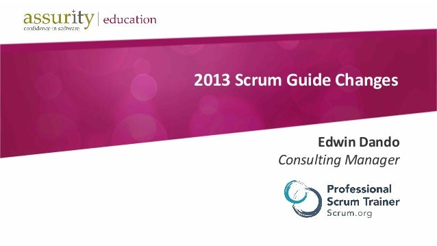 2013 Scrum Guide Changes Edwin Dando Consulting Manager