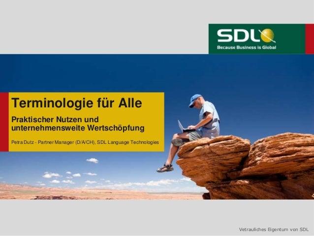 Vetrauliches Eigentum von SDLVetrauliches Eigentum von SDL Terminologie für Alle Praktischer Nutzen und unternehmensweite ...