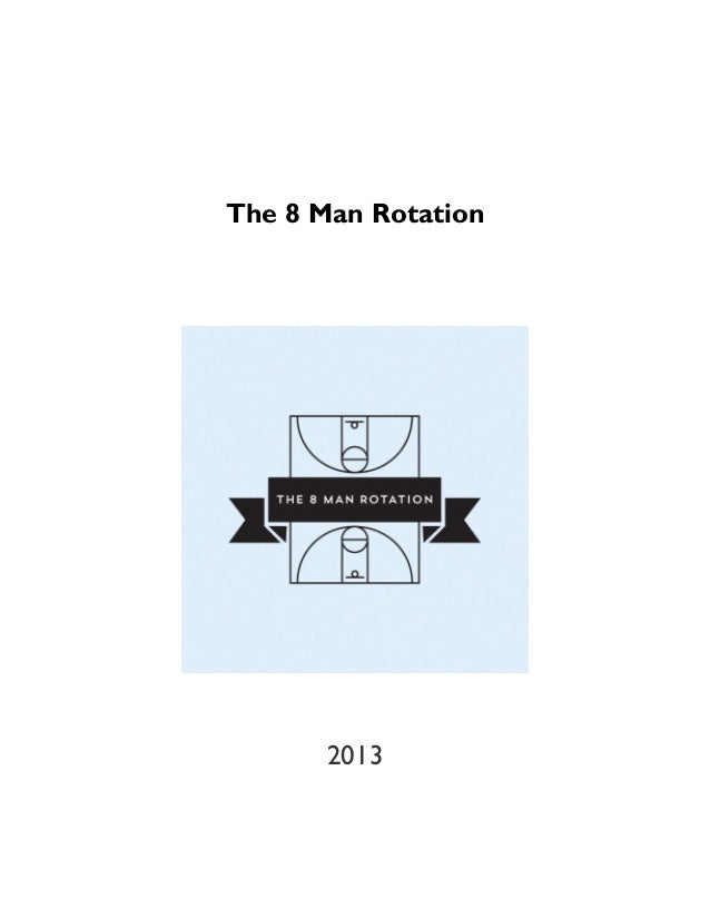 The 8 Man Rotation 2013