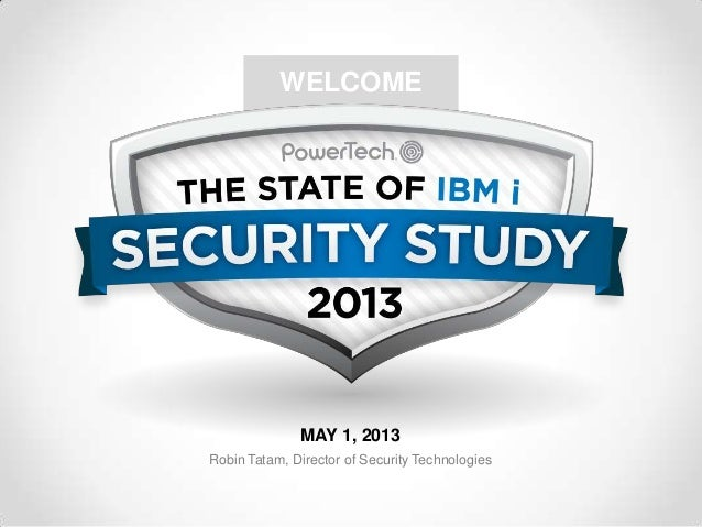 WELCOME  MAY 1, 2013 Robin Tatam, Director of Security Technologies