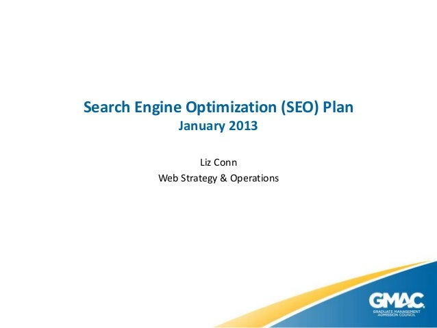 Search Engine Optimization (SEO) Plan January 2013 Liz Conn Web Strategy & Operations 1