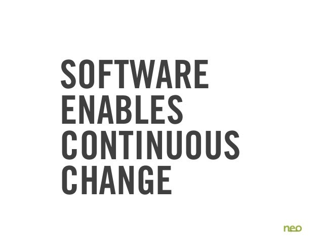 SOFTWARE ENABLES CONTINUOUS CHANGE 7