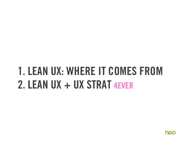1. LEAN UX: WHERE IT COMES FROM 2. LEAN UX + UX STRAT 4EVER 3