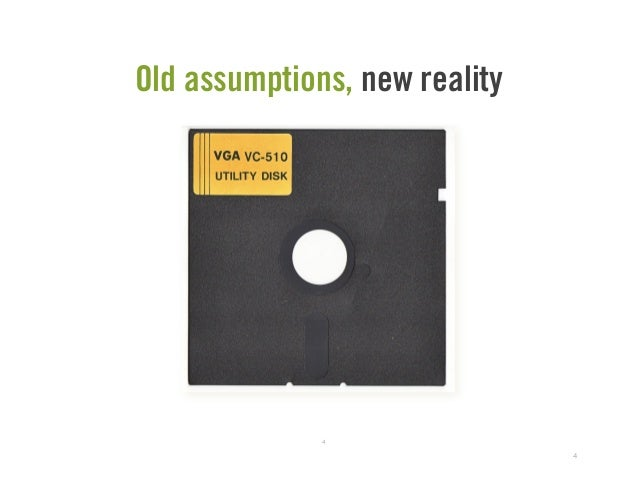 4 Old assumptions, new reality 4
