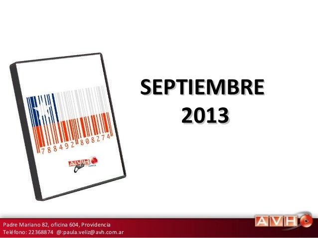 27/09/13Padre Mariano 82, oficina 604, Providencia Teléfono: 22368874 @:paula.veliz@avh.com.ar SEPTIEMBRESEPTIEMBRE 201320...