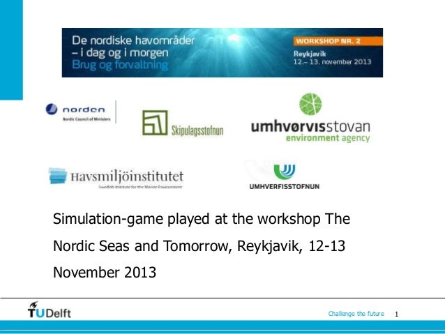 Simulation-game played at the workshop The  Nordic Seas and Tomorrow, Reykjavik, 12-13 November 2013 Challenge the future ...