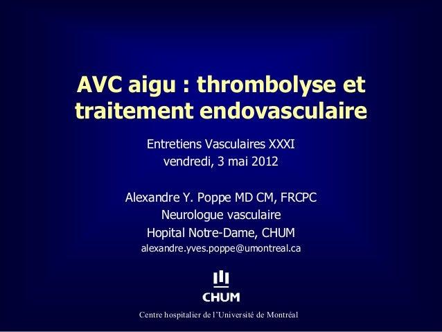 Centre hospitalier de l'Université de MontréalAVC aigu : thrombolyse ettraitement endovasculaireEntretiens Vasculaires XXX...