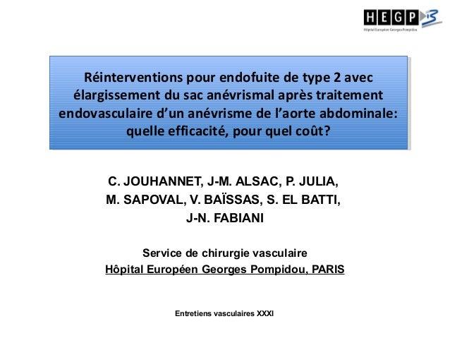 Entretiens vasculaires XXXIC. JOUHANNET, J-M. ALSAC, P. JULIA,M. SAPOVAL, V. BAÏSSAS, S. EL BATTI,J-N. FABIANIService de c...