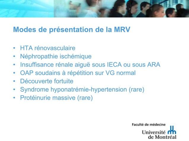Modes de présentation de la MRV• HTA rénovasculaire• Néphropathie ischémique• Insuffisance rénale aiguë sous IECA ou sous ...
